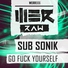 Sub Sonik - Go Fuck Yourself